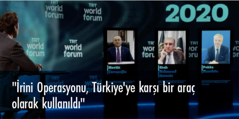 """Bakan Çavuşoğlu TRT World Forum 2020'de konuştu: """"İrini Operasyonu, Türkiye'ye karşı bir araç olarak kullanıldı"""""""