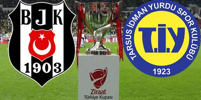 Beşiktaş Tarsus İdman Yurdu maçı hangi kanalda? BJK Türkiye Kupası maçı saat kaçta?