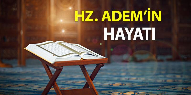 Hz. Adem Kimdir? Hz. Adem'in Hayatı Ve Kıssası… Hz. Adem'in Yaratılışı Ve Özellikleri…