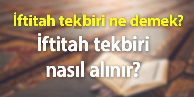 İftitah Tekbiri Ne Demek, Okunuşu Nedir? İftitah Tekbiri Nasıl Alınır?