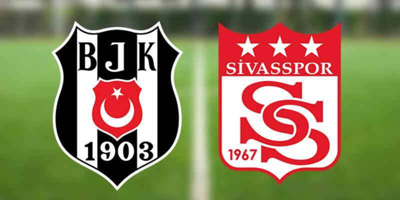 CANLI   Beşiktaş Sivasspor maçı ne zaman, saat kaçta, hangi kanalda? BJK Sivas muhtemel 11'leri