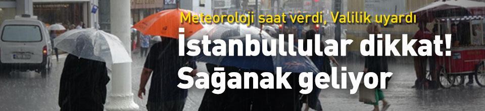 İstanbullular dikkat! Sağanak geliyor