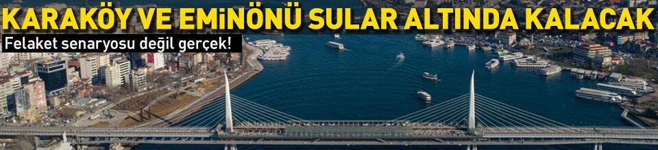 """""""Eminönü, Karaköy, Beykoz sular altında kalacak!"""""""