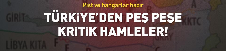 Türkiye'den peş peşe kritik hamleler