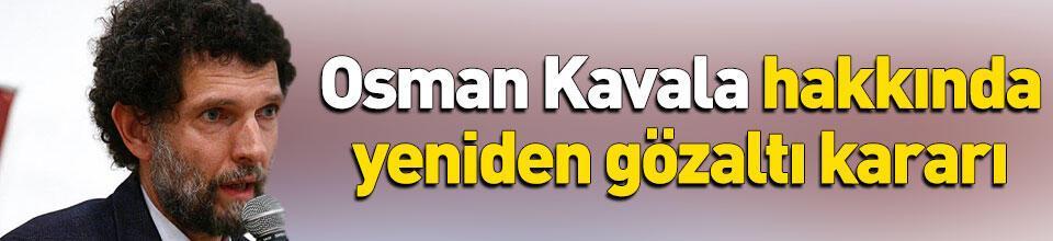 Osman Kavala hakkında yeniden gözaltı kararı!