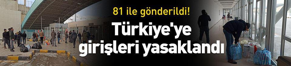 Türkiye'ye girişleri yasaklandı