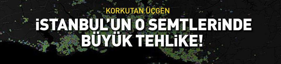İstanbul'un o semtlerinde büyük risk!