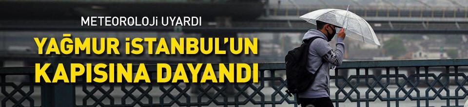 Yağmur İstanbul kapılarına dayandı!