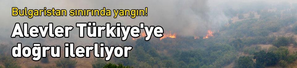 Alevler Türkiye'ye doğru ilerliyor