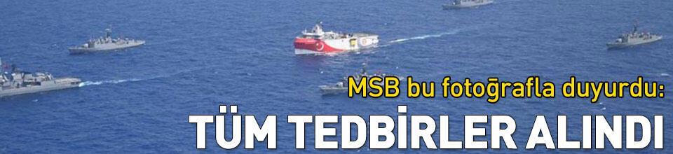MSB bu fotoğrafla duyurdu: Tüm tedbirler alındı