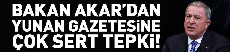 Bakan Akar'dan Yunan gazetesine çok sert tepki!