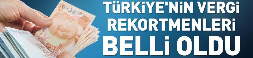 Türkiye'nin vergi rekortmenleri belli oldu