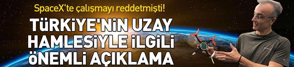 Türkiye'nin uzay hamlesiyle ilgili önemli açıklama