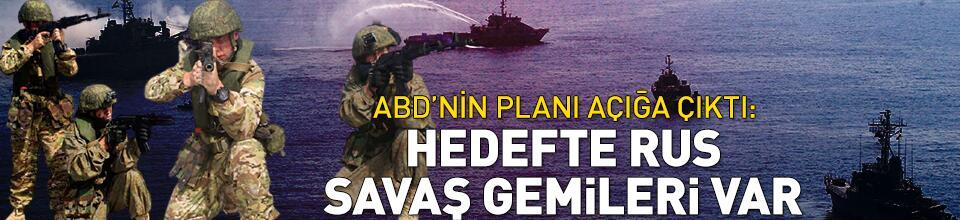 ABD, Rus savaş gemilerini batırmayı planlıyordu