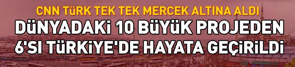Türkiye'nin dev projeleri, büyük tartışmalar...