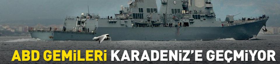 ABD gemileri Karadeniz'e geçmiyor