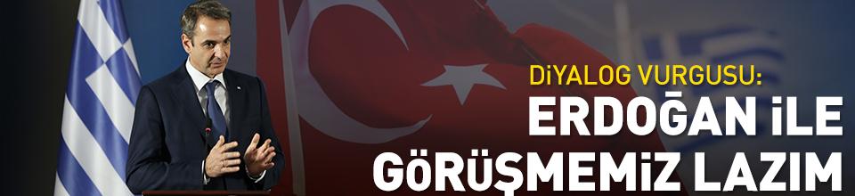 Erdoğan ile görüşmemiz gerekiyor