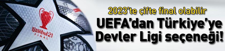 UEFA'dan Türkiye'ye Şampiyonlar Ligi seçeneği!
