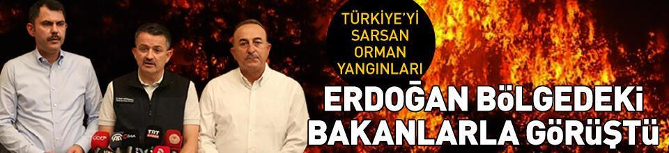 Erdoğan, yangın bölgesindeki bakanlarla görüştü