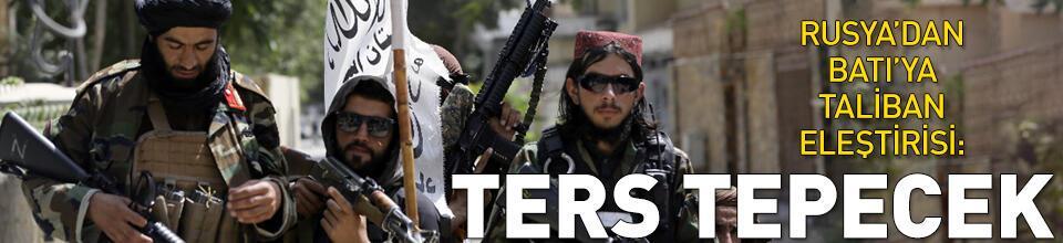 Rusya'dan Batı'ya Taliban eleştirisi: Ters tepecek